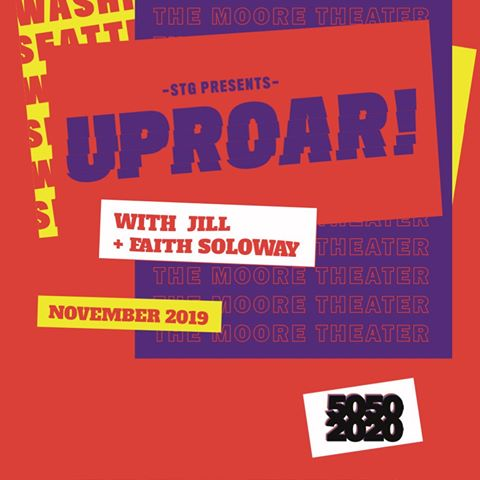 UPROAR! With Jill & Faith Soloway at Moore Theatre