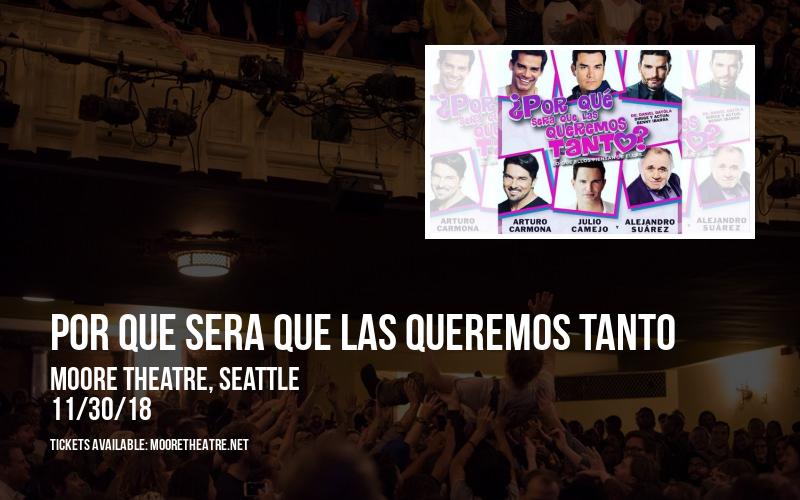 Por Que Sera Que Las Queremos Tanto at Moore Theatre